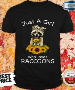 Nice Sunflower Just A Girl Who Loves Raccoons Shirt