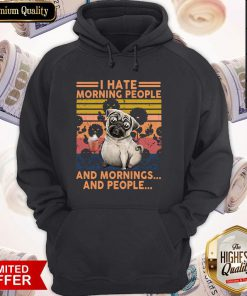 Official Pug I Hate Morning People And Mornings And People Vintage Retro Hoodie