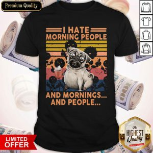 Official Pug I Hate Morning People And Mornings And People Vintage Retro Shirt