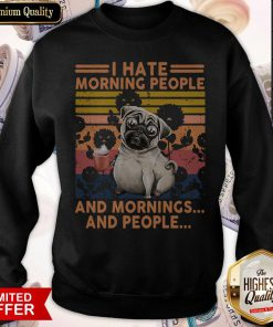 Official Pug I Hate Morning People And Mornings And People Vintage Retro Sweatshirt