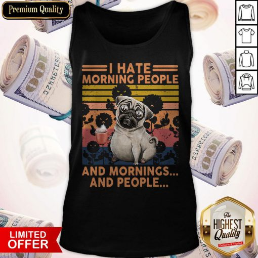 Official Pug I Hate Morning People And Mornings And People Vintage Retro Tank Top