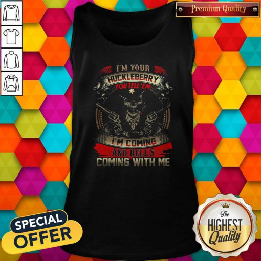 Official Skull I'm Your Huckleberry You Tell Em I'm Coming And Hells Coming With Me Tank Top