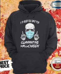 Official Skull Mask It Is Never Too Early For Halloween Hoodie