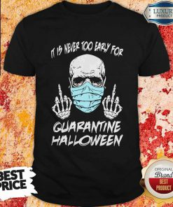 Official Skull Mask It Is Never Too Early For Halloween Shirt