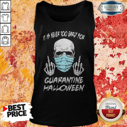 Official Skull Mask It Is Never Too Early For Halloween Tank Top