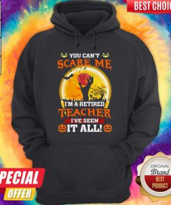 Perfect Halloween You Can't Scare Me I'm A Retired Teacher I've Seen It All Hoodie