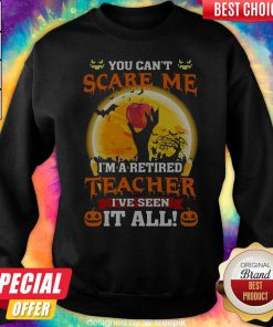 Perfect Halloween You Can't Scare Me I'm A Retired Teacher I've Seen It All Sweatshirt