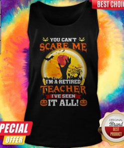 Perfect Halloween You Can't Scare Me I'm A Retired Teacher I've Seen It All Tank Top
