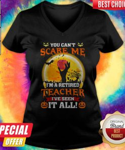 Perfect Halloween You Can't Scare Me I'm A Retired Teacher I've Seen It All V-neck
