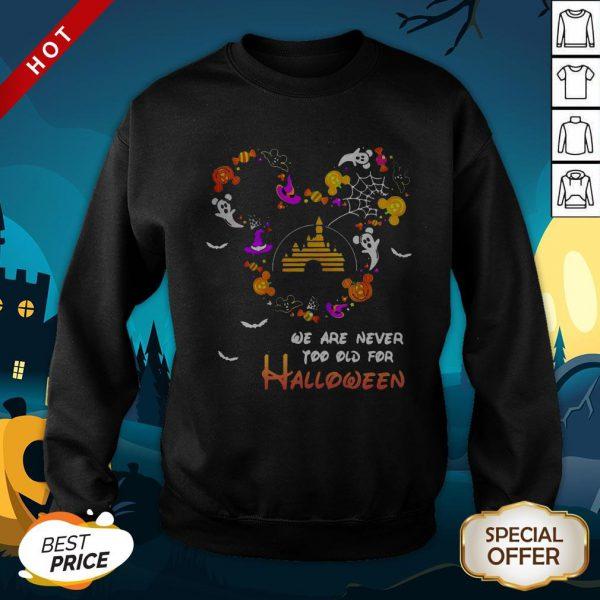 Premium Disney We Are Never Too Old For Halloween Sweatshirt