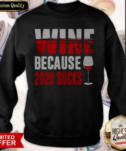 Premium Wine Because 2020 Sucks Sweatshirt