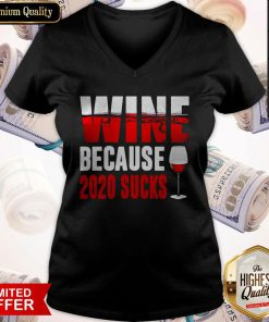 Premium Wine Because 2020 Sucks V-neck