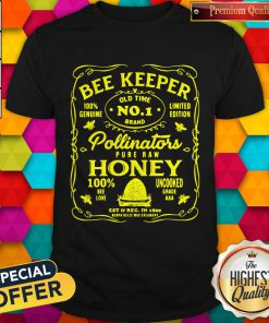 Pro BeeKeeper 100 Genuine Old Time No 1 Brand Limited Edition Pollinator Pure Raw Honey 100 Bee Love Uncooked Grade Shirt