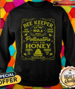 Pro BeeKeeper 100 Genuine Old Time No 1 Brand Limited Edition Pollinator Pure Raw Honey 100 Bee Love Uncooked Grade Sweatshirt