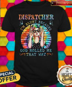 Pro Dispatcher I'm Blunt Because God Rolled Me That Way Tie Dye Shirt