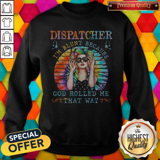 Pro Dispatcher I'm Blunt Because God Rolled Me That Way Tie Dye Sweatshirt