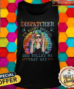 Pro Dispatcher I'm Blunt Because God Rolled Me That Way Tie Dye Tank Top