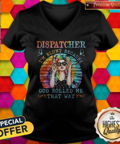 Pro Dispatcher I'm Blunt Because God Rolled Me That Way Tie Dye V-neck