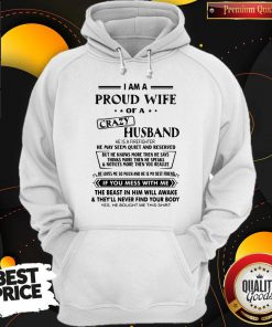 Pro I Am A Proud Wife Of A Crazy Husband He Was Born In July He May Seem Quiet And Reserved Hoodie