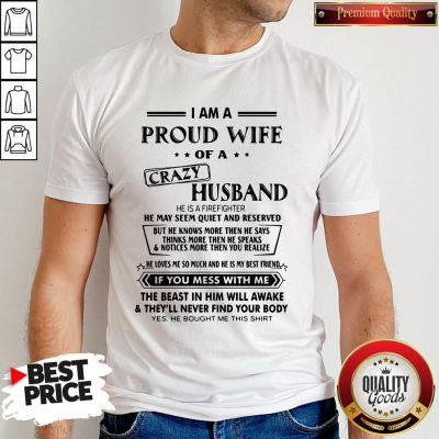 Pro I Am A Proud Wife Of A Crazy Husband He Was Born In July He May Seem Quiet And Reserved Shirt