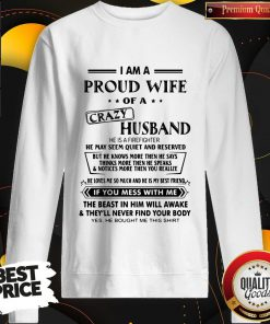 Pro I Am A Proud Wife Of A Crazy Husband He Was Born In July He May Seem Quiet And Reserved Sweatshirt