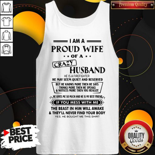 Pro I Am A Proud Wife Of A Crazy Husband He Was Born In July He May Seem Quiet And Reserved Tank Top