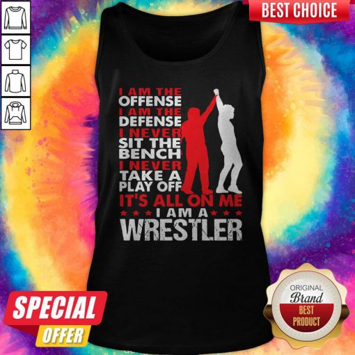 Pro I Am The Offense I Am The Defense I Never Sit The Bench On Me I Am A Wrestler Tank Top