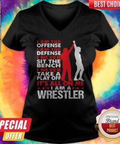 Pro I Am The Offense I Am The Defense I Never Sit The Bench On Me I Am A Wrestler V-neck