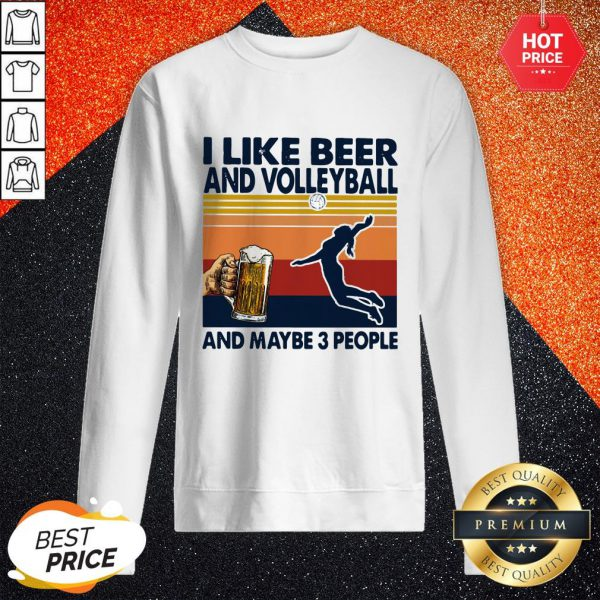 Pro I like Beer And Volleyball And Maybe 3 People Vintage Sweatshirt