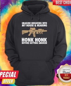 Pro Imagine Breaking Into My House And Haring Honk Honk Before Getting Smoked Gun Hoodie