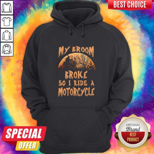 Pro My Broom Broke So I Ride A Motorcycle Halloween Hoodie