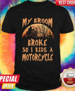 Pro My Broom Broke So I Ride A Motorcycle Halloween Shirt