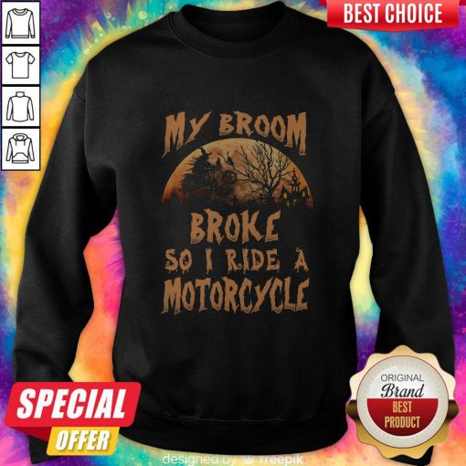Pro My Broom Broke So I Ride A Motorcycle Halloween Sweatshirt