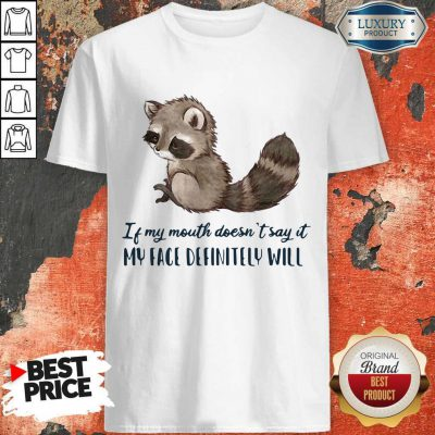 Pro Raccoon Of My Mouth Doesn't Say It My Face Definitely Will Shirt