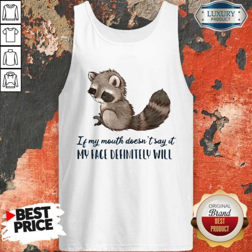 Pro Raccoon Of My Mouth Doesn't Say It My Face Definitely Will Tank Top
