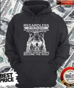 Pro Regardless Of The Situation No Matter How Hopeless The Outcome May Be I Will Never Quit And I Will Never Back Down Become The Wolf Hoodie
