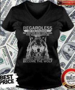 Pro Regardless Of The Situation No Matter How Hopeless The Outcome May Be I Will Never Quit And I Will Never Back Down Become The Wolf V-neck