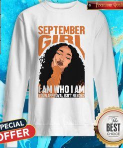 Pro September Black Girl I Am Who I Am Your Approval Isn't Needed Sweatshirt