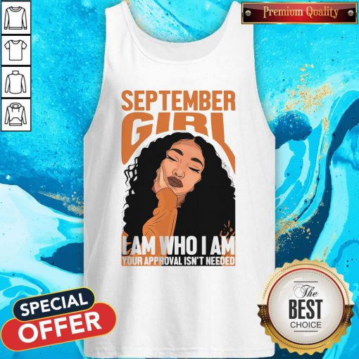Pro September Black Girl I Am Who I Am Your Approval Isn't Needed Tank Top