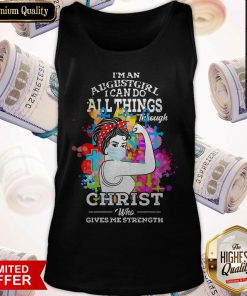 Pro Strong Girl Face Mask I'm An August Girl I Can Do All Things Through Christ Who Gives Me Strength Tank Top