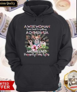 So A Wise Woman Once Said I'm Getting A Chihuahua And She Lived Happily Ever After Flower Hoodie