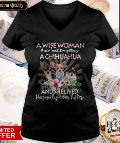 So A Wise Woman Once Said I'm Getting A Chihuahua And She Lived Happily Ever After Flower V-neck