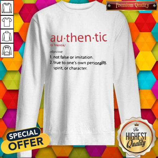 So Au Then Tic Not False Or Imitation True To One's Own Personality Spirit Or Character Sweatshirt