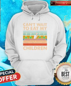 So Can't Wait To Eat My Children Garden Vintage Retro Hoodie