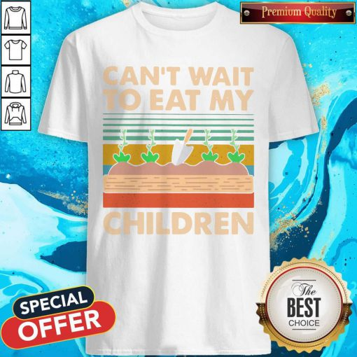 So Can't Wait To Eat My Children Garden Vintage Retro Shirt