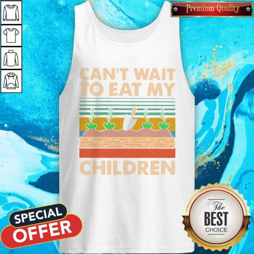 So Can't Wait To Eat My Children Garden Vintage Retro Tank Top