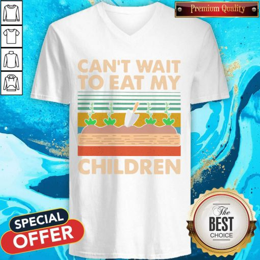 So Can't Wait To Eat My Children Garden Vintage Retro V-neck