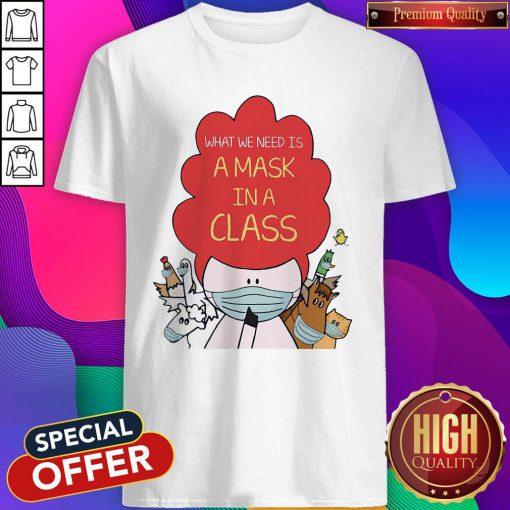 Super Nice Animals What We Need Is A Mask In A Class Shirt