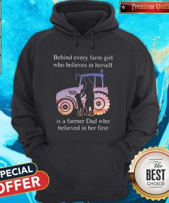 Supper Behind Every Farm Girl Who Believes In Herself Is A Farmer Dad Who Believed In Her First Hoodie