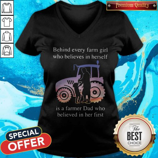 Supper Behind Every Farm Girl Who Believes In Herself Is A Farmer Dad Who Believed In Her First V-neck